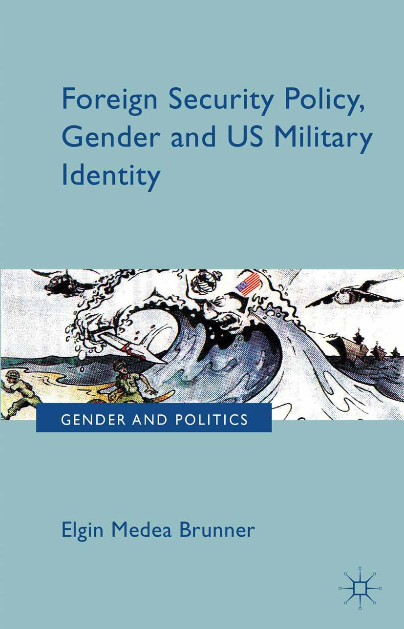 Brunner, Elgin Medea - Foreign Security Policy, Gender, and US Military Identity, ebook