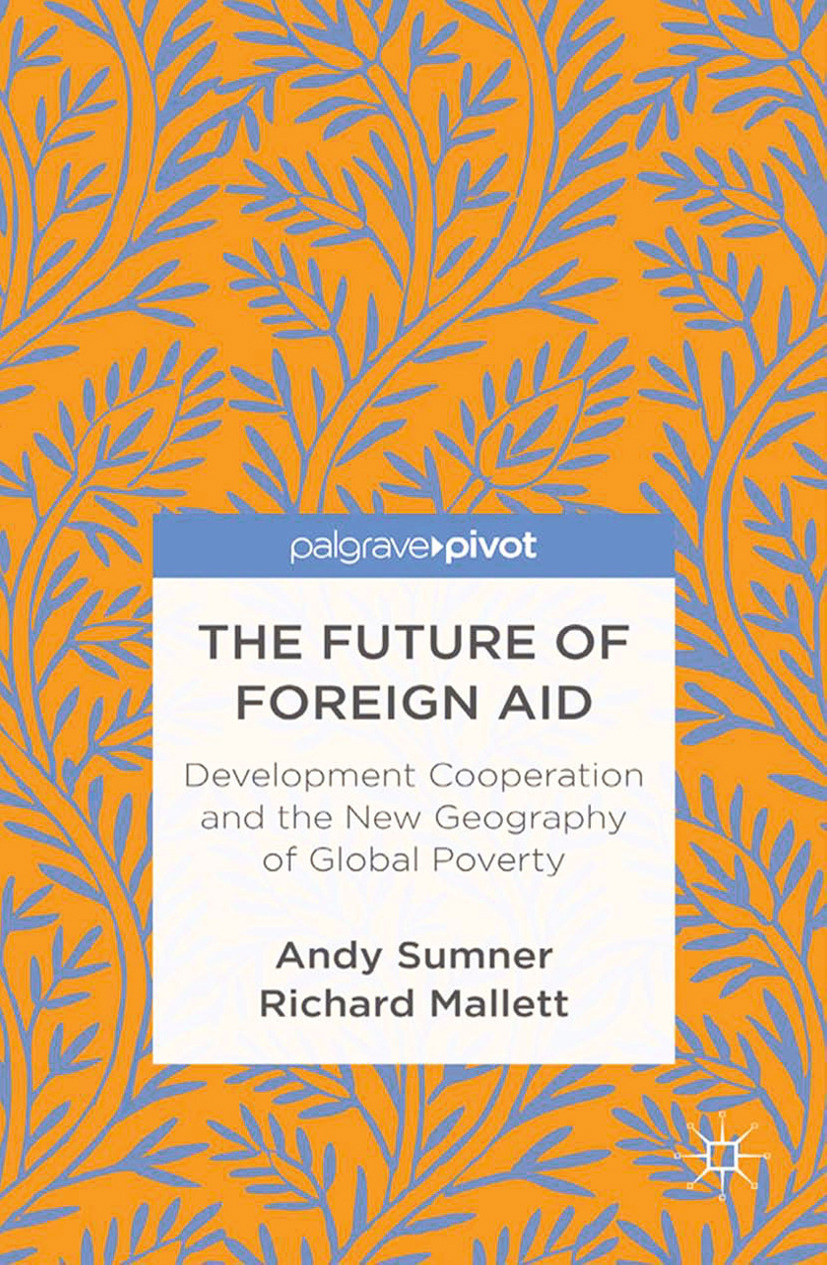 Mallett, Richard - The Future of Foreign Aid: Development Cooperation and the New Geography of Global Poverty, ebook