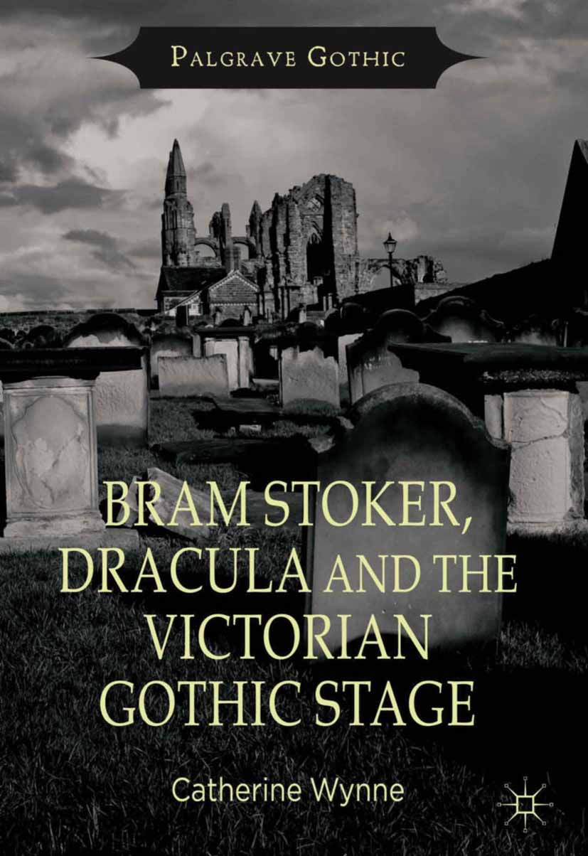 Wynne, Catherine - Bram Stoker, Dracula and the Victorian Gothic Stage, ebook