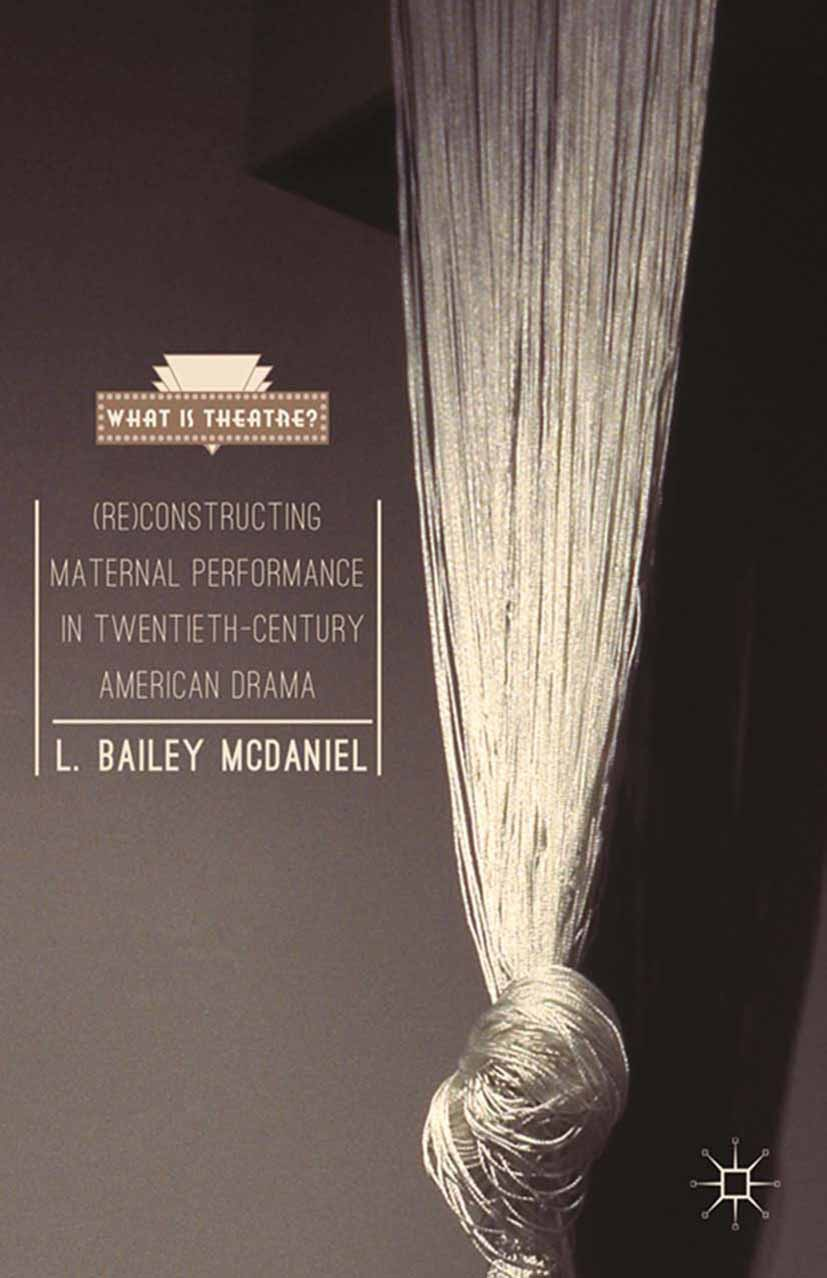 McDaniel, L. Bailey - (Re) Constructing Maternal Performance in Twentieth-Century American Drama, ebook