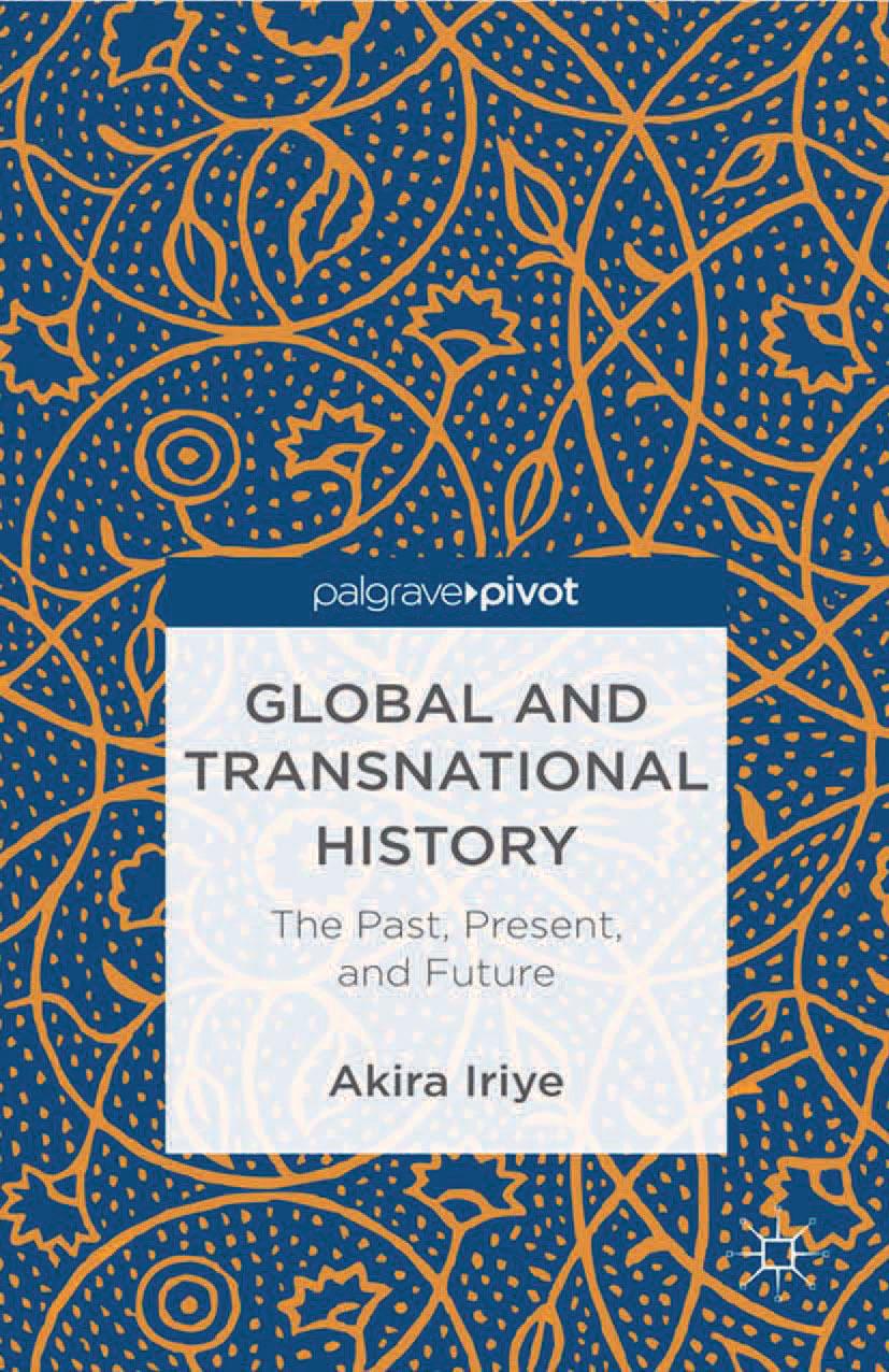 Iriye, Akira - Global and Transnational History: The Past, Present, and Future, ebook