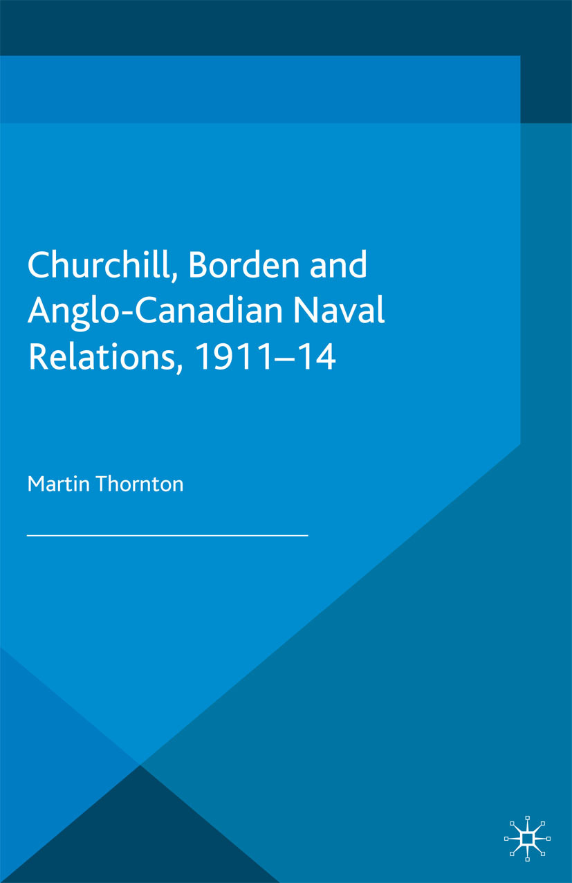 Thornton, Martin - Churchill, Borden and Anglo-Canadian Naval Relations, 1911–14, ebook