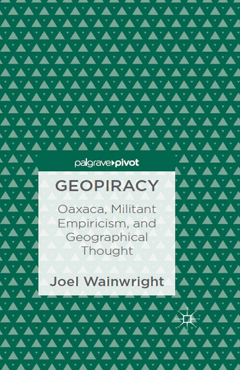 Wainwright, Joel - Geopiracy: Oaxaca, Militant Empiricism, and Geographical Thought, ebook