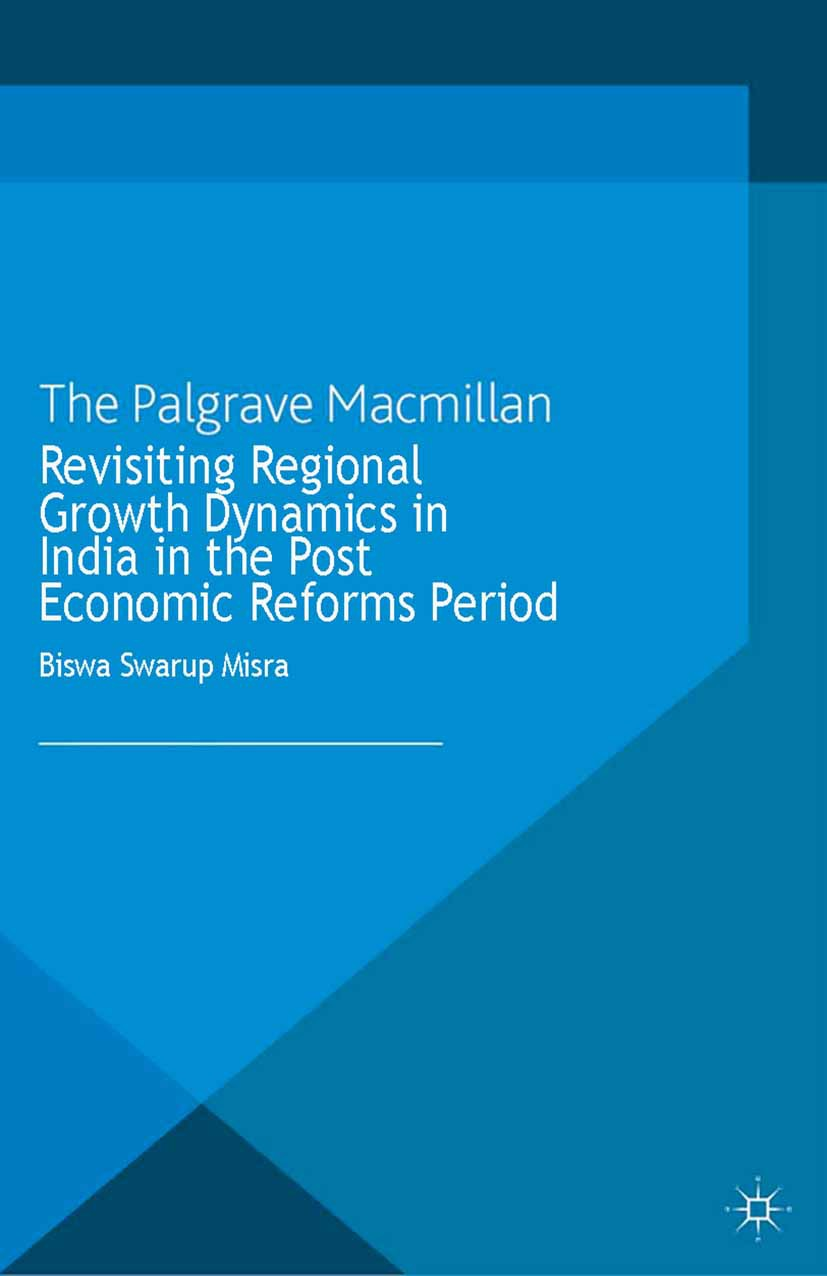 Misra, Biswa Swarup - Revisiting Regional Growth Dynamics in India in the Post Economic Reforms Period, ebook