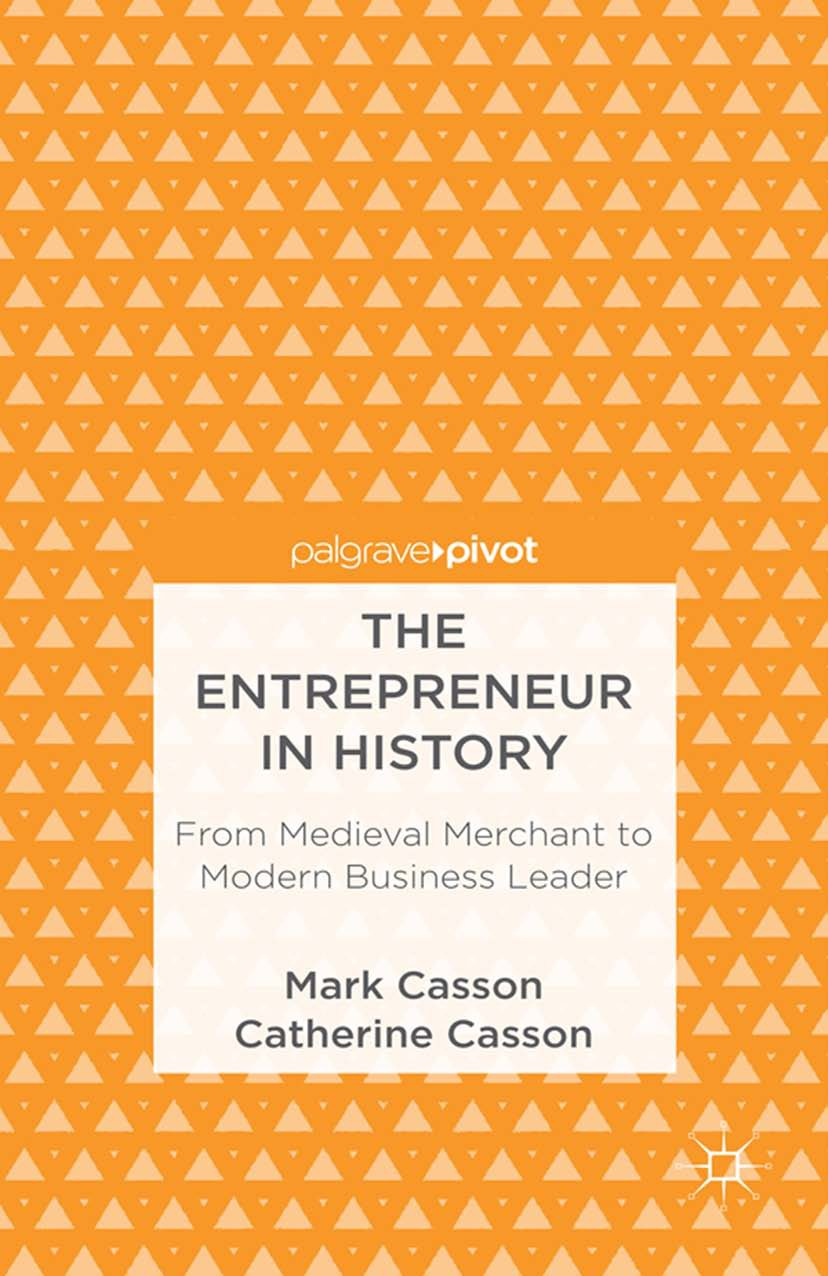 Casson, Catherine - The Entrepreneur in History: From Medieval Merchant to Modern Business Leader, ebook