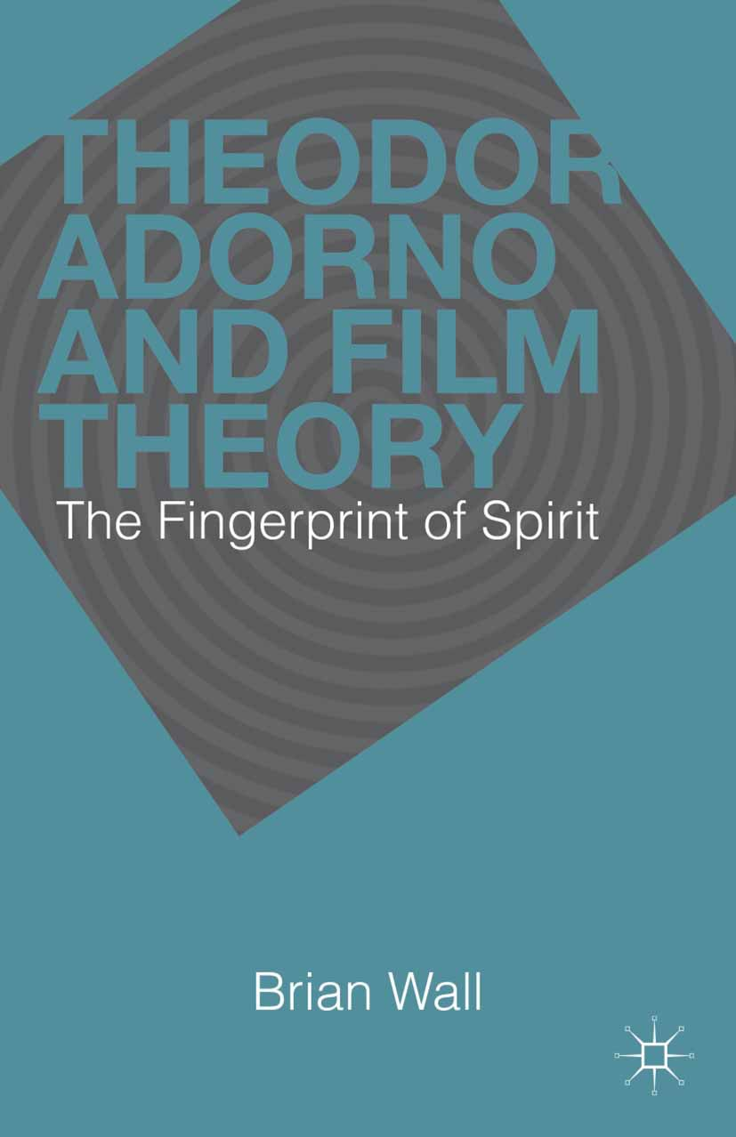 Wall, Brian - Theodor Adorno and Film Theory, ebook