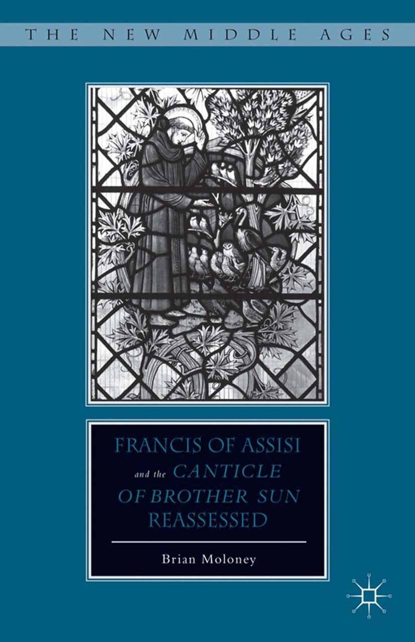 "Moloney, Brian - Francis of Assisi and His ""Canticle of Brother Sun"" Reassessed, ebook"
