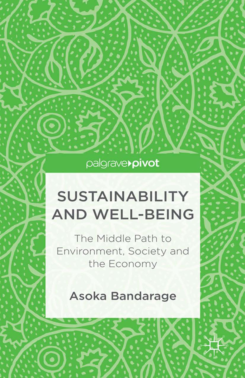 Bandarage, Asoka - Sustainability and Well-Being: The Middle Path to Environment, Society, and the Economy, ebook