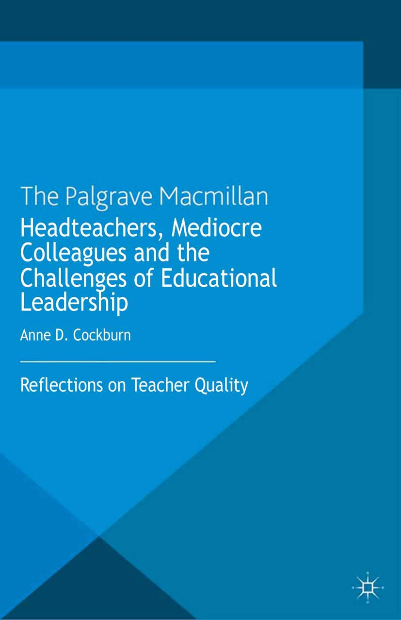 Cockburn, Anne D. - Headteachers, Mediocre Colleagues and the Challenges of Educational Leadership, ebook