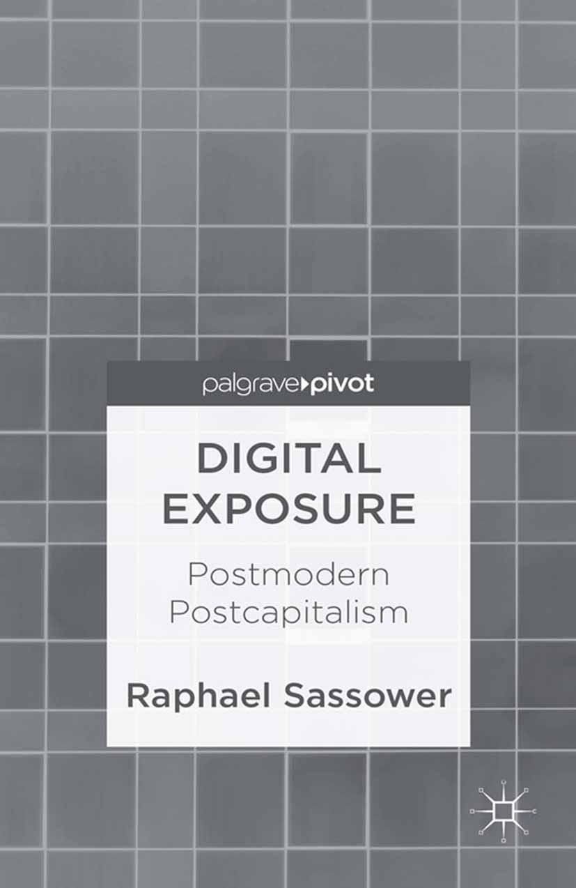 Sassower, Raphael - Digital Exposure: Postmodern Postcapitalism, ebook