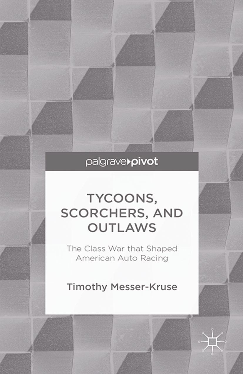 Messer-Kruse, Timothy - Tycoons, Scorchers, and Outlaws: The Class War That Shaped American Auto Racing, ebook