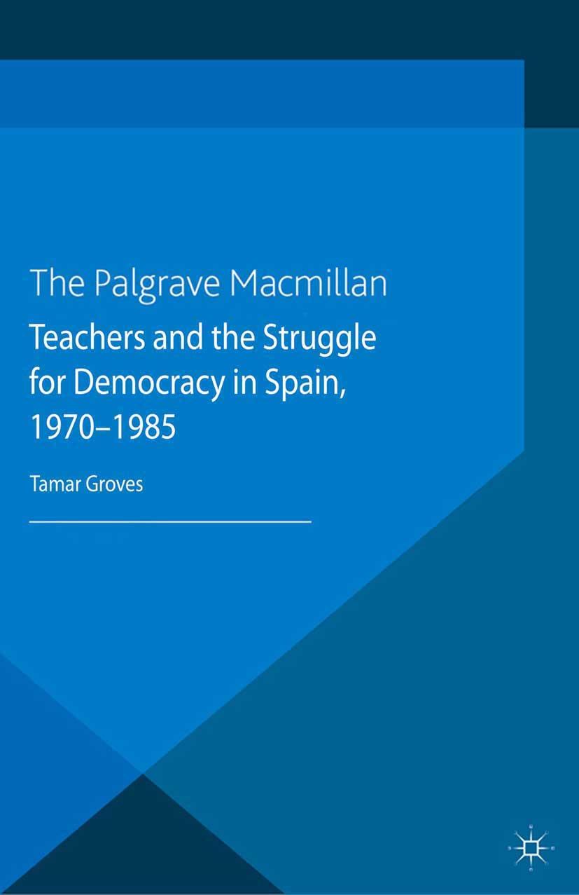 Groves, Tamar - Teachers and the Struggle for Democracy in Spain, 1970–1985, ebook