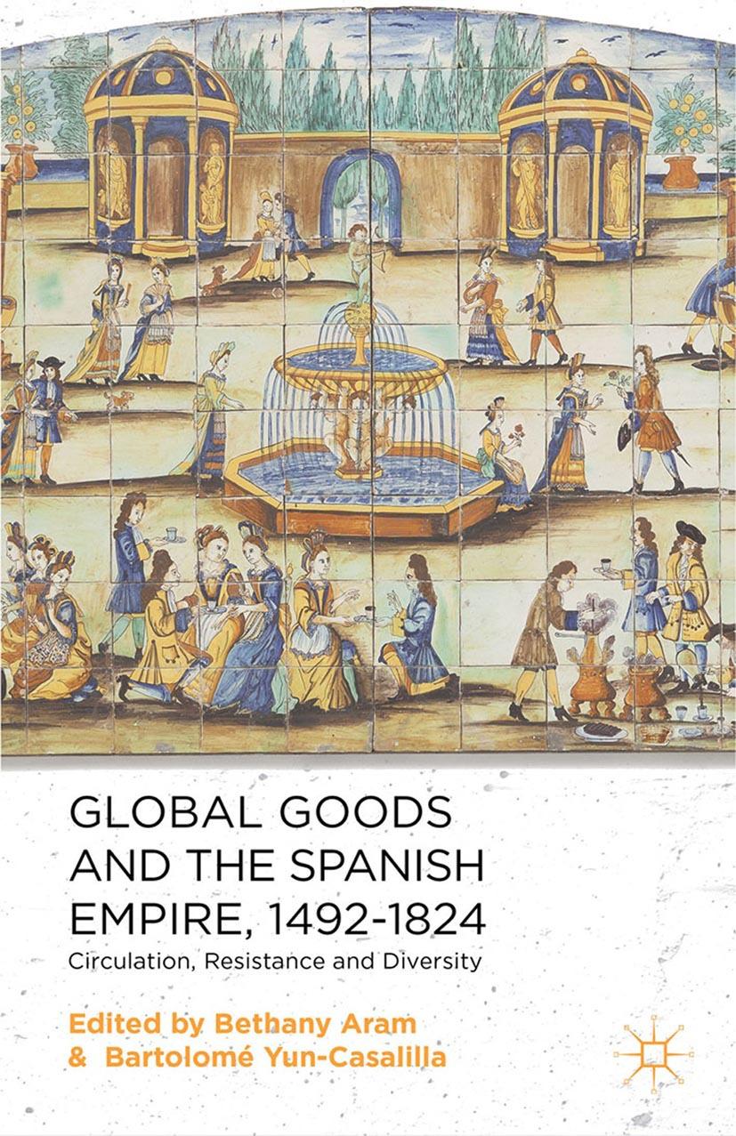 Aram, Bethany - Global Goods and the Spanish Empire, 1492–1824, ebook