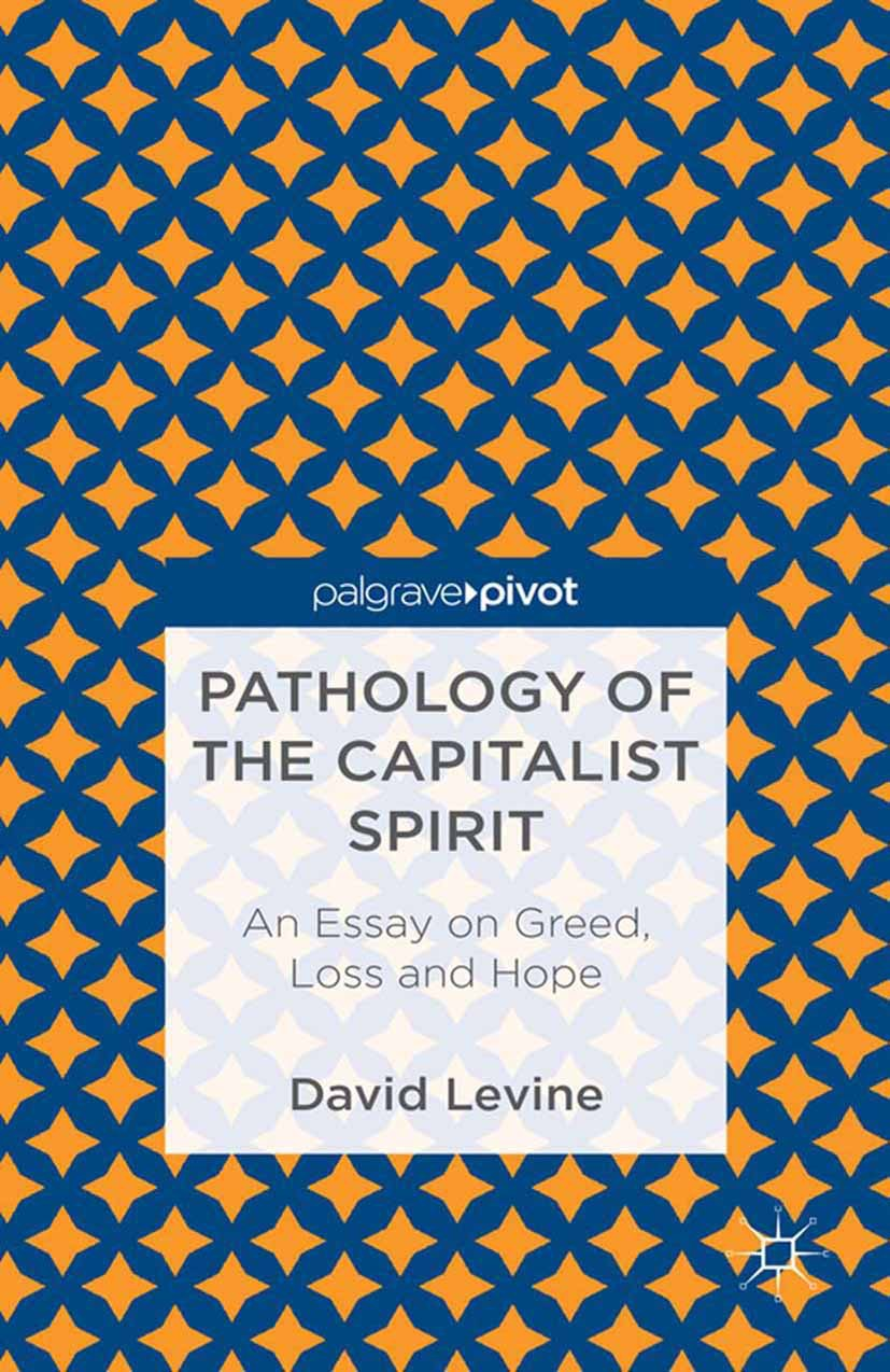 Levine, David - Pathology of the Capitalist Spirit: An Essay on Greed, Hope, and Loss, ebook
