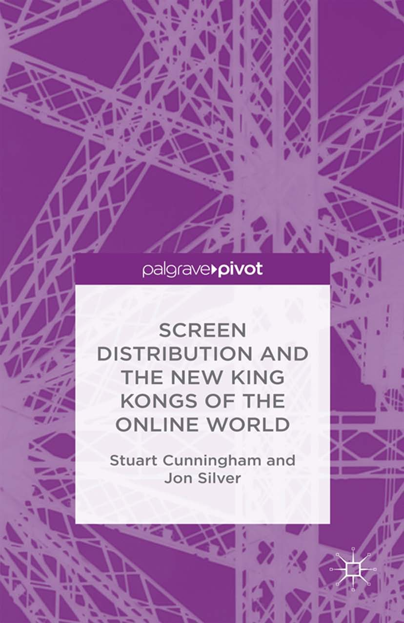 Cunningham, Stuart - Screen Distribution and the New King Kongs of the Online World, ebook