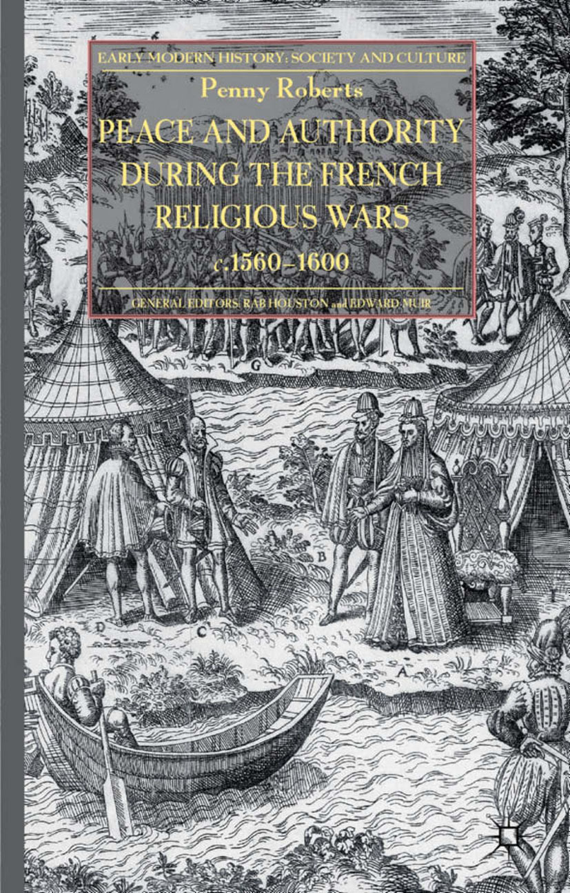 "Roberts, Penny - Peace and Authority during the French Religious Wars <Emphasis Type=""Italic"">c</Emphasis>.1560–1600, ebook"