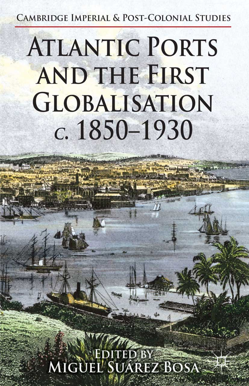 Bosa, Miguel Suárez - Atlantic Ports and the First Globalisation, c. 1850–1930, ebook