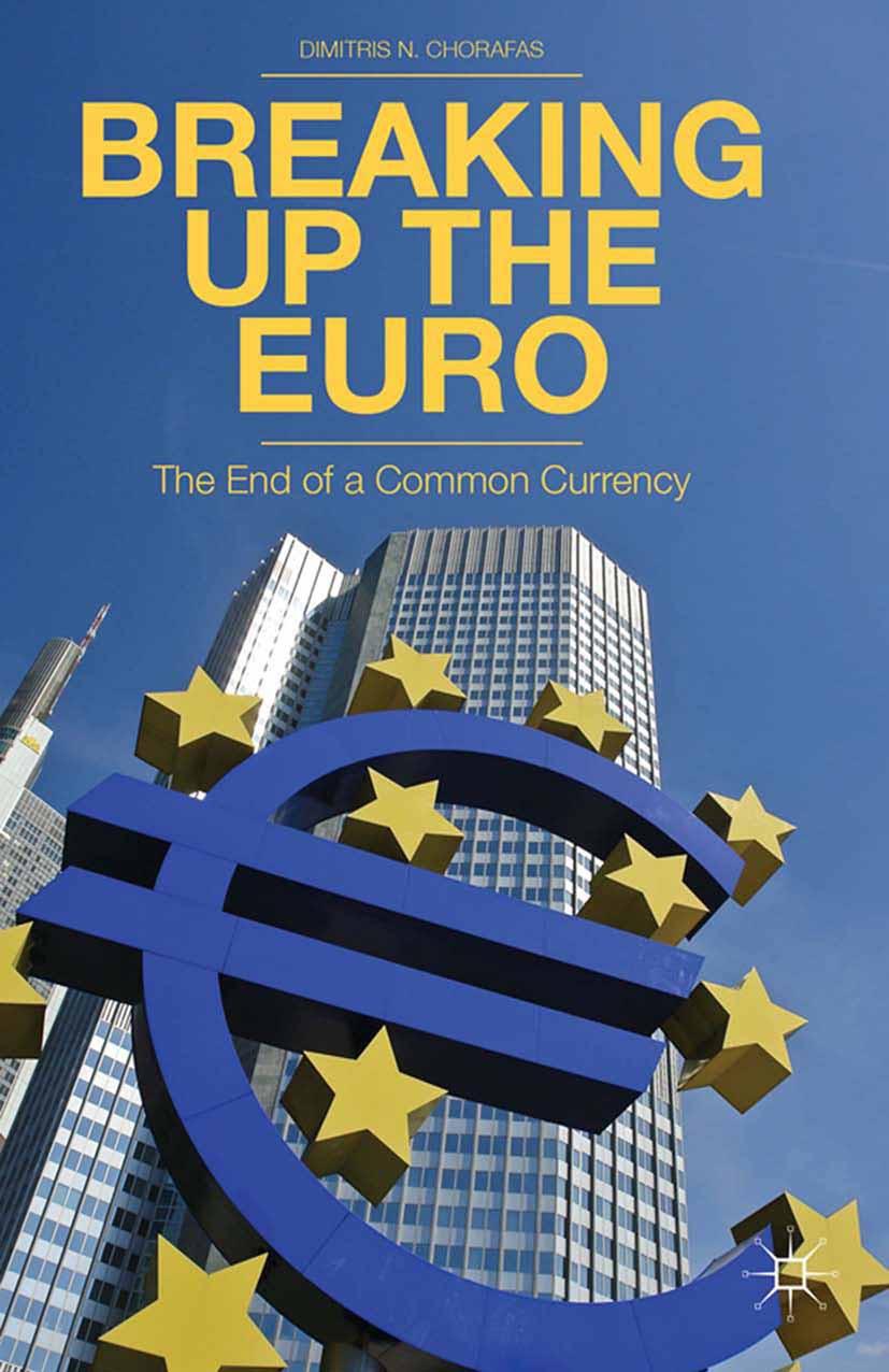 Chorafas, Dimitris N. - Breaking Up the Euro, ebook