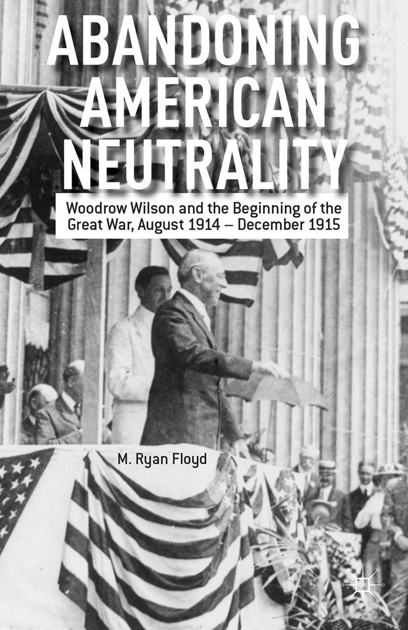 Floyd, M. Ryan - Abandoning American Neutrality, ebook