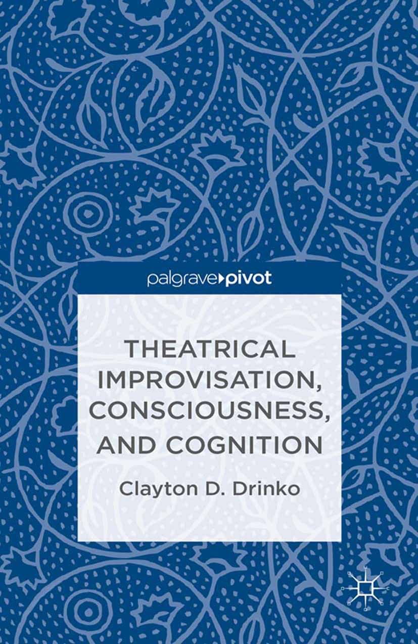 Drinko, Clayton D. - Theatrical Improvisation, Consciousness, and Cognition, ebook
