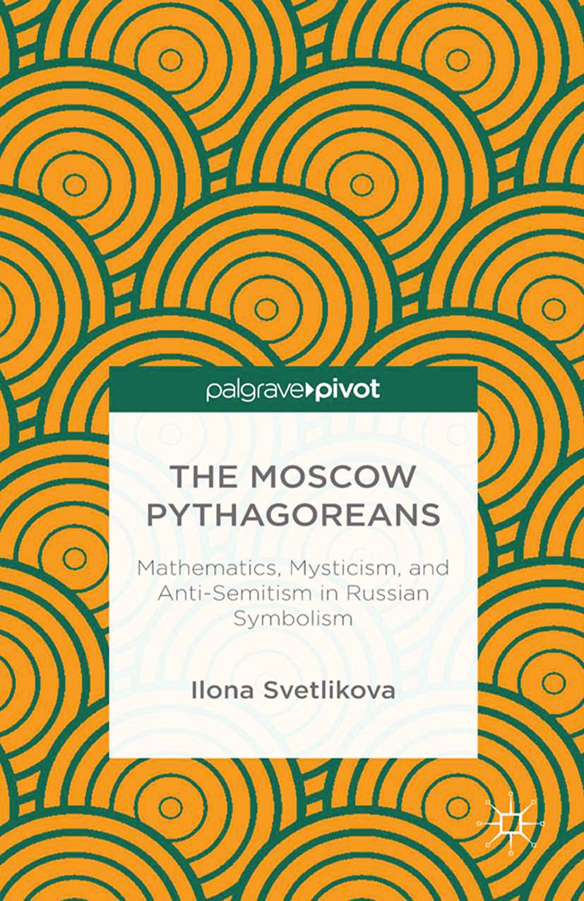 Svetlikova, Ilona - The Moscow Pythagoreans: Mathematics, Mysticism, and Anti-Semitism in Russian Symbolism, ebook