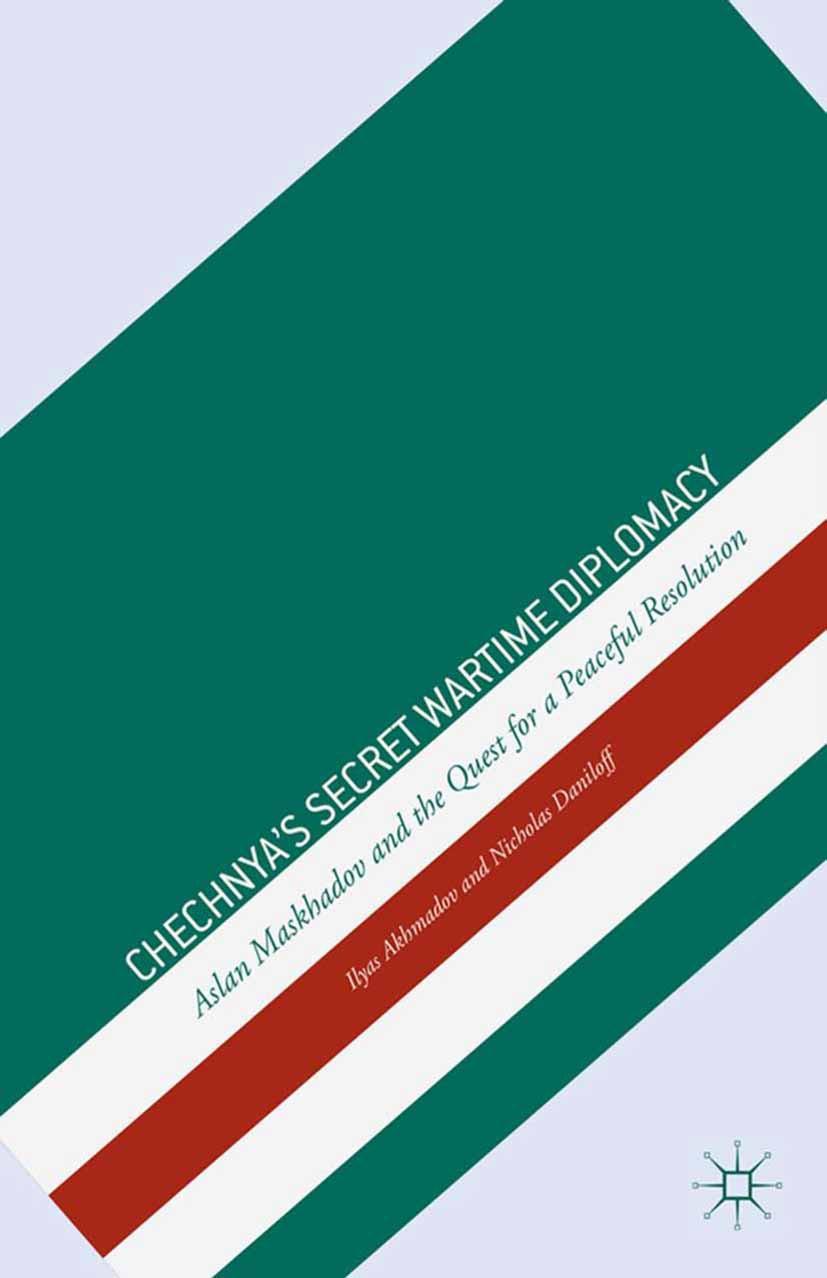 Akhmadov, Ilyas - Chechnya's Secret Wartime Diplomacy, ebook