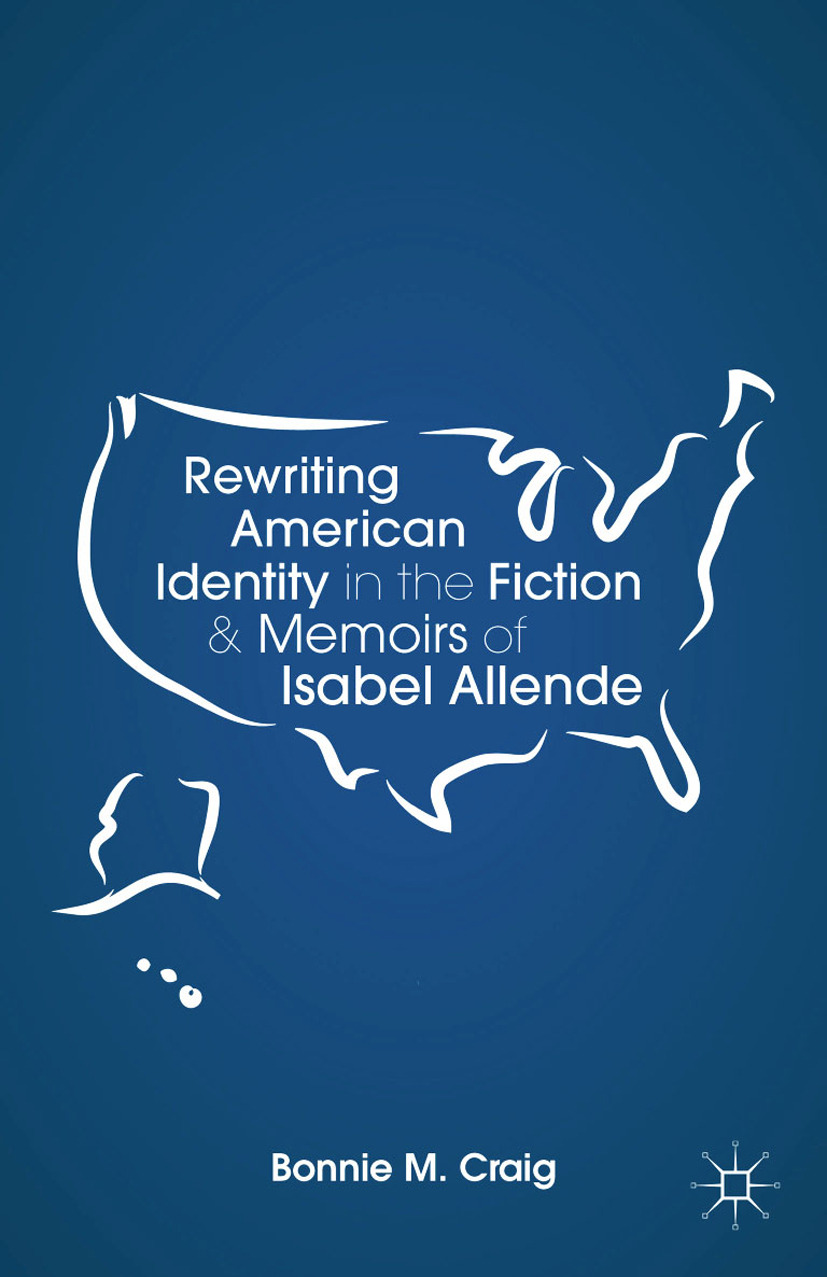 Craig, Bonnie M. - Rewriting American Identity in the Fiction and Memoirs of Isabel Allende, ebook