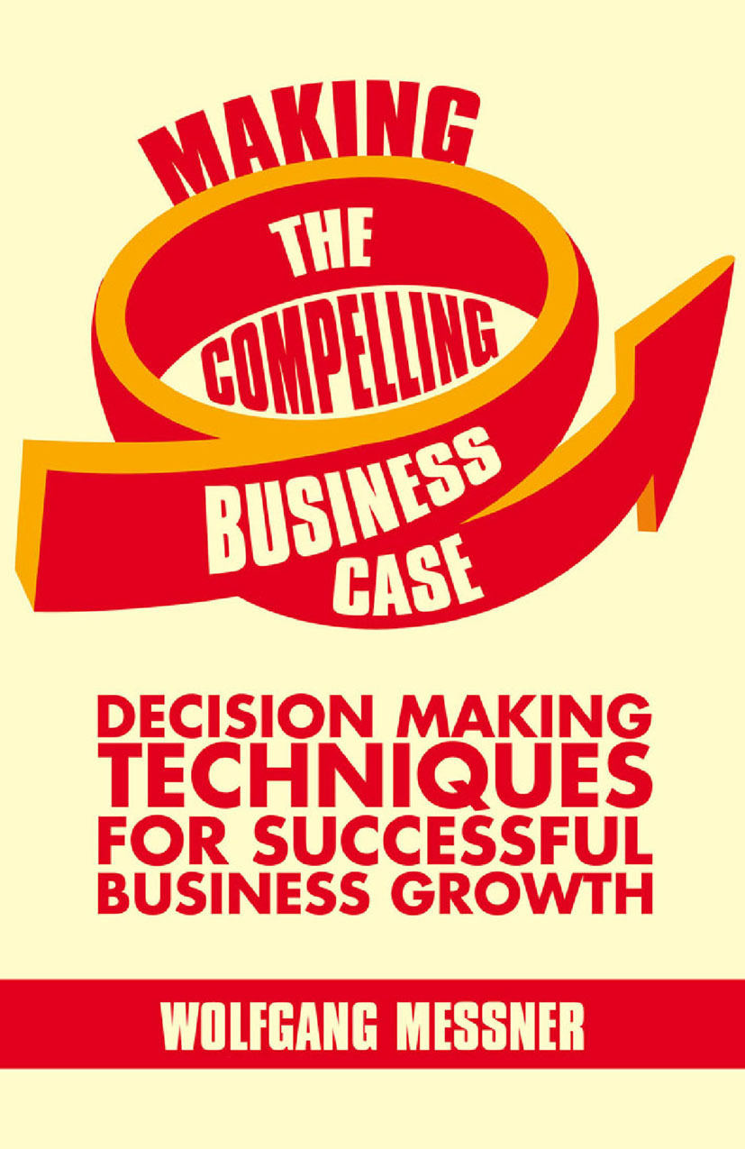 Messner, Wolfgang - Making the Compelling Business Case, ebook