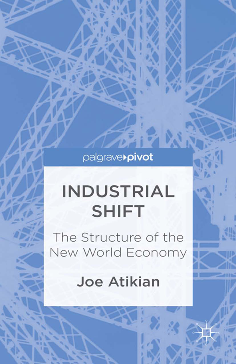 Atikian, Joe - Industrial Shift: The Structure of the New World Economy, ebook