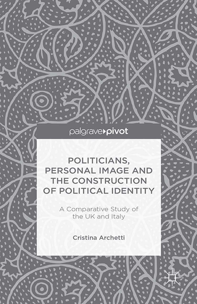 Archetti, Cristina - Politicians, Personal Image and the Construction of Political Identity: A Comparative Study of the UK and Italy, ebook