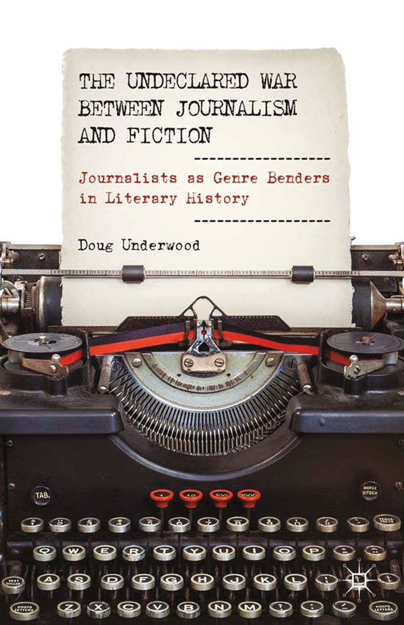 Underwood, Doug - The Undeclared War between Journalism and Fiction, ebook
