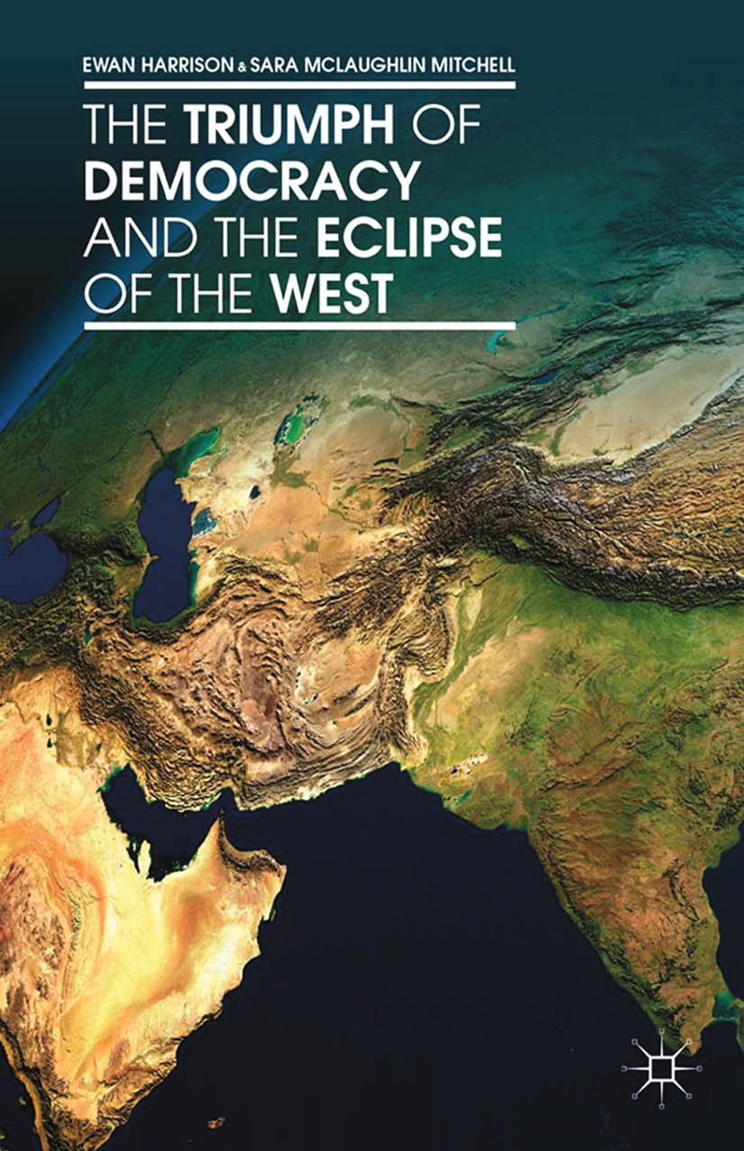 Harrison, Ewan - The Triumph of Democracy and the Eclipse of the West, ebook