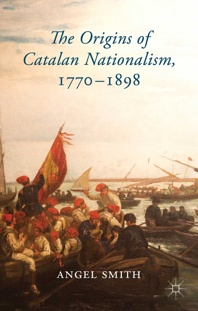 Smith, Angel - The Origins of Catalan Nationalism, 1770–1898, ebook
