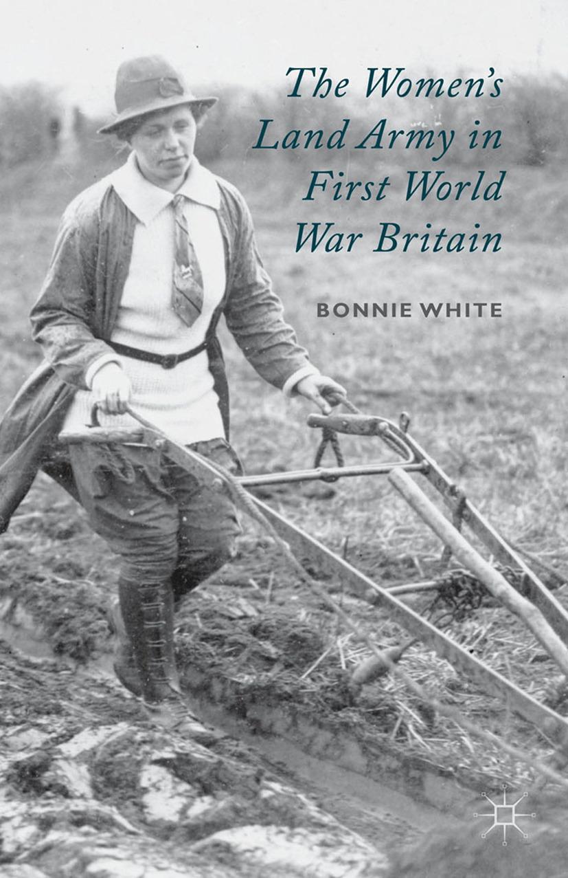 White, Bonnie - The Women's Land Army in First World War Britain, ebook