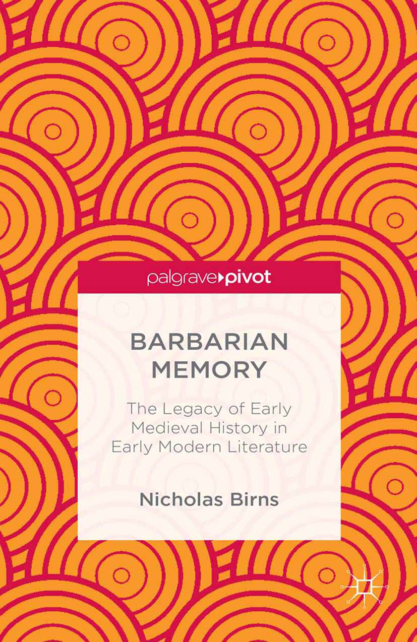 Birns, Nicholas - Barbarian Memory: The Legacy of Early Medieval History in Early Modern Literature, ebook