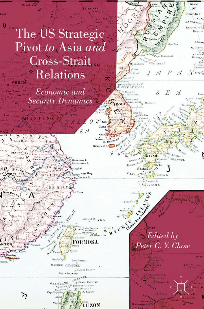 Chow, Peter C. Y. - The US Strategic Pivot to Asia and Cross-Strait Relations, ebook