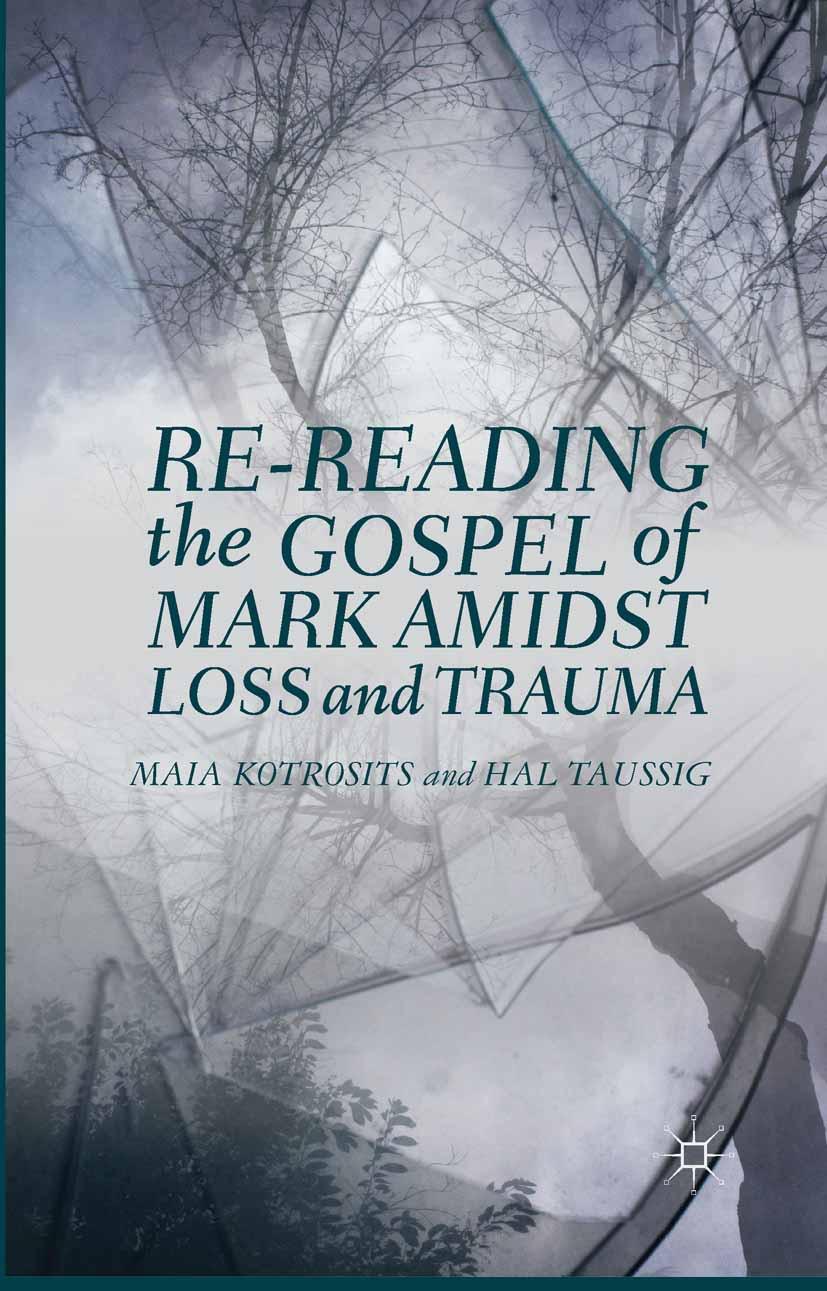 Kotrosits, Maia - Re-reading the Gospel of Mark Amidst Loss and Trauma, ebook