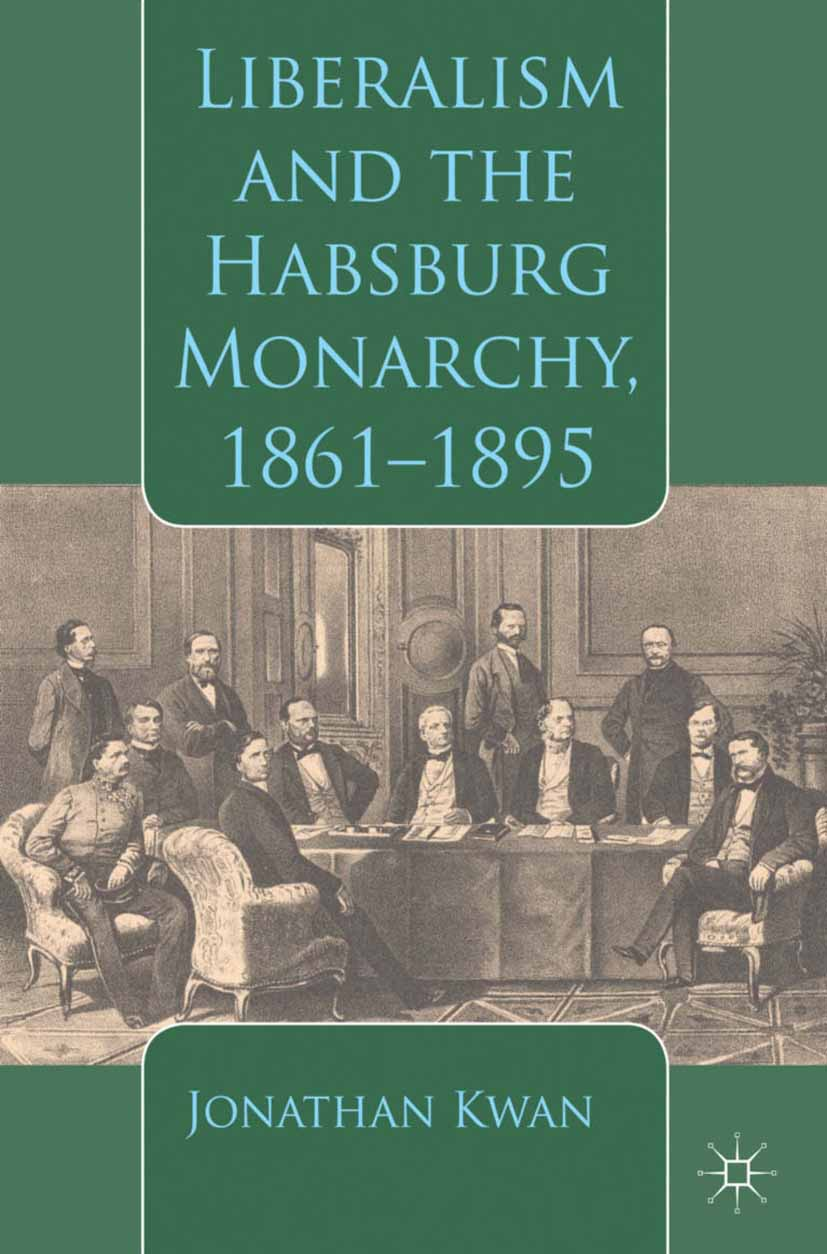 Kwan, Jonathan - Liberalism and the Habsburg Monarchy, 1861–1895, ebook