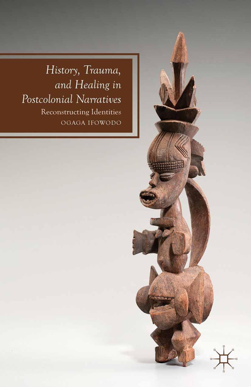 Ifowodo, Ogaga - History, Trauma, and Healing in Postcolonial Narratives, ebook