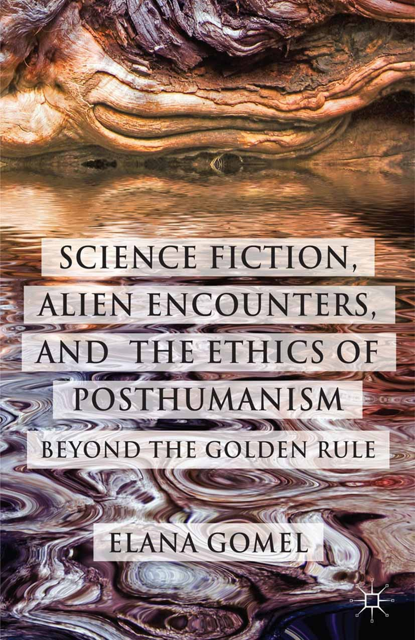 Gomel, Elana - Science Fiction, Alien Encounters, and the Ethics of Posthumanism, ebook