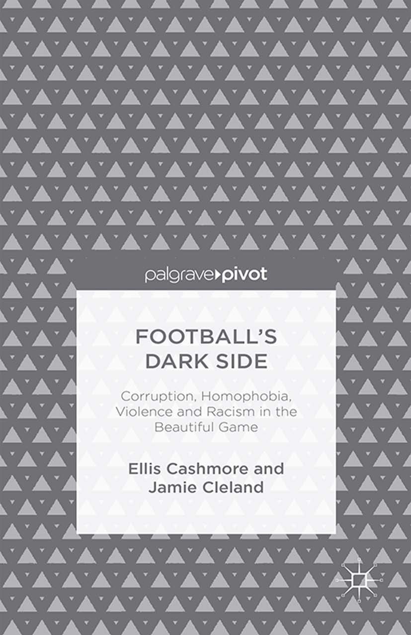 Cashmore, Ellis - Football's Dark Side: Corruption, Homophobia, Violence and Racism in the Beautiful Game, ebook