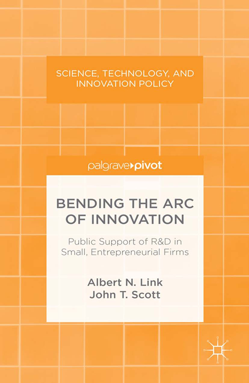 Link, Albert N. - Bending the Arc of Innovation: Public Support of R&D in Small, Entrepreneurial Firms, ebook