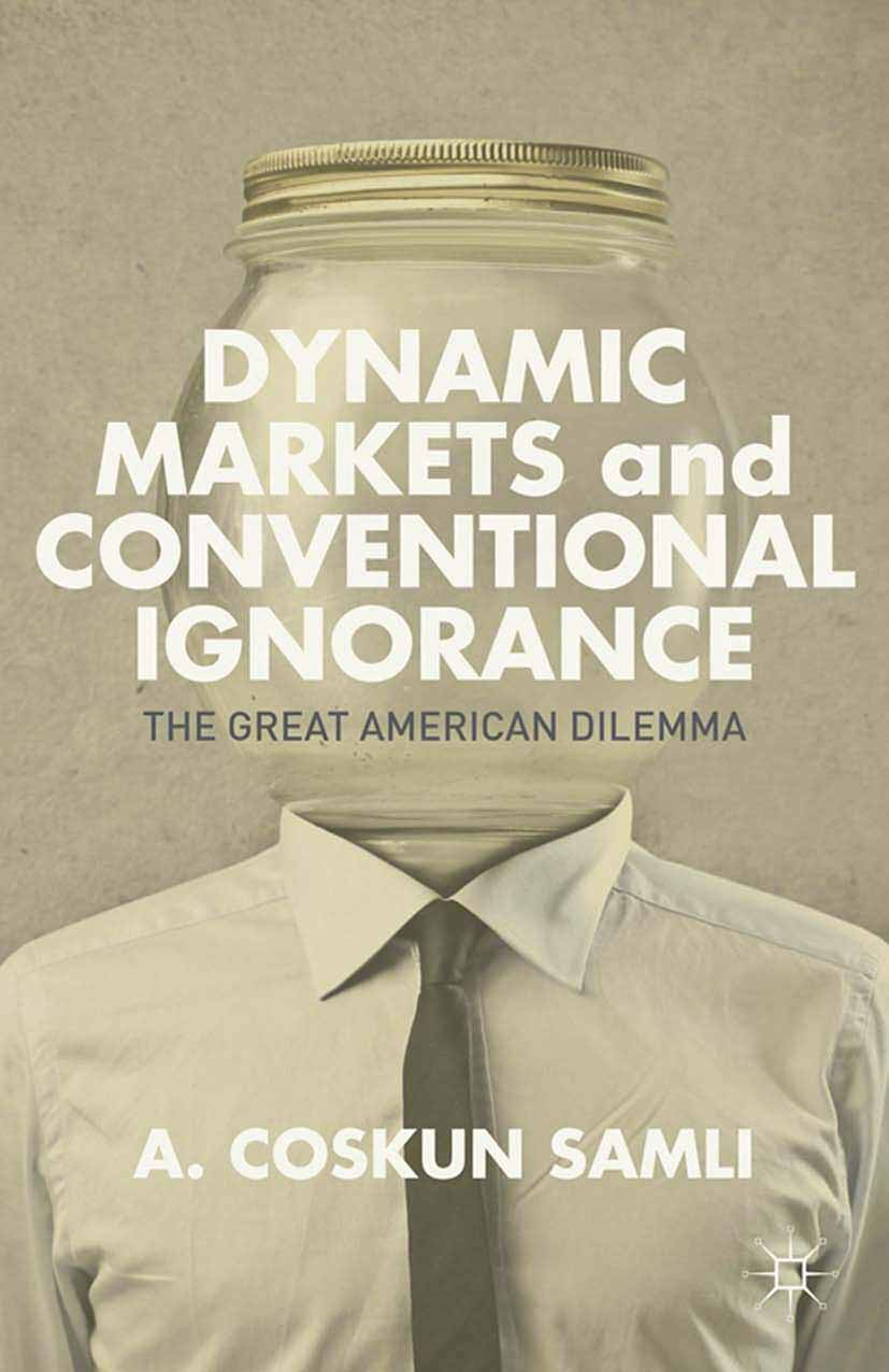 Samli, A. Coskun - Dynamic Markets and Conventional Ignorance, ebook