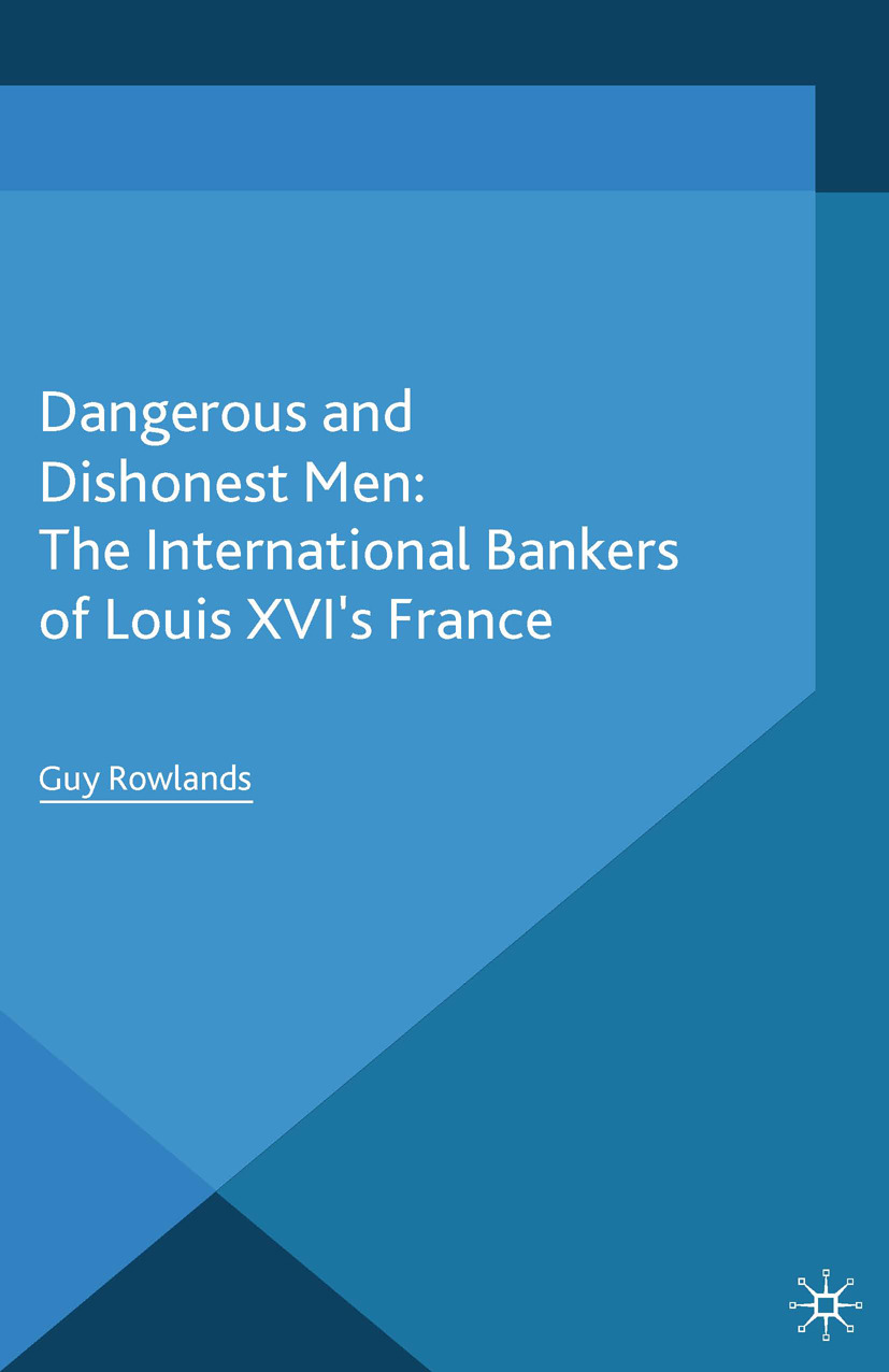 Rowlands, Guy - Dangerous and Dishonest Men: The International Bankers of Louis XIV's France, ebook