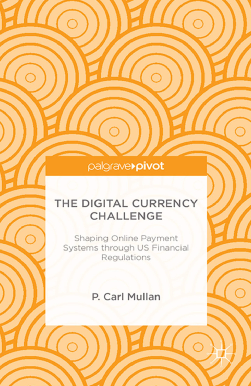 Mullan, P. Carl - The Digital Currency Challenge: Shaping Online Payment Systems through US Financial Regulations, ebook