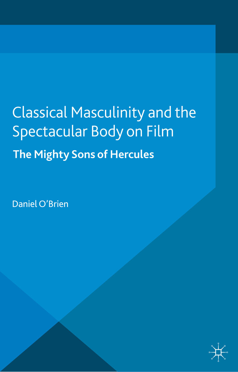 O'Brien, Daniel - Classical Masculinity and the Spectacular Body on Film, ebook