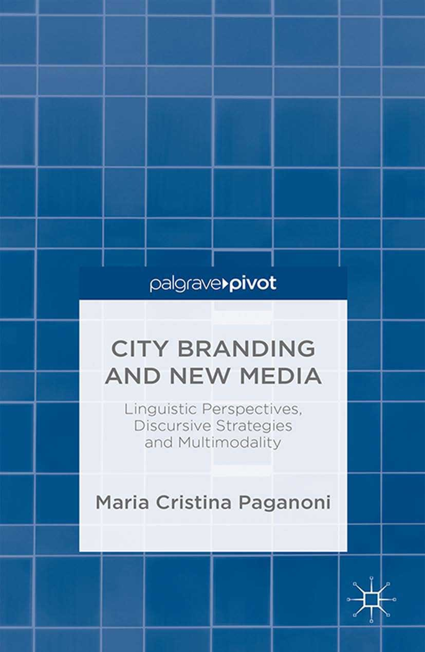 Paganoni, Maria Cristina - City Branding and New Media: Linguistic Perspectives, Discursive Strategies and Multimodality, ebook