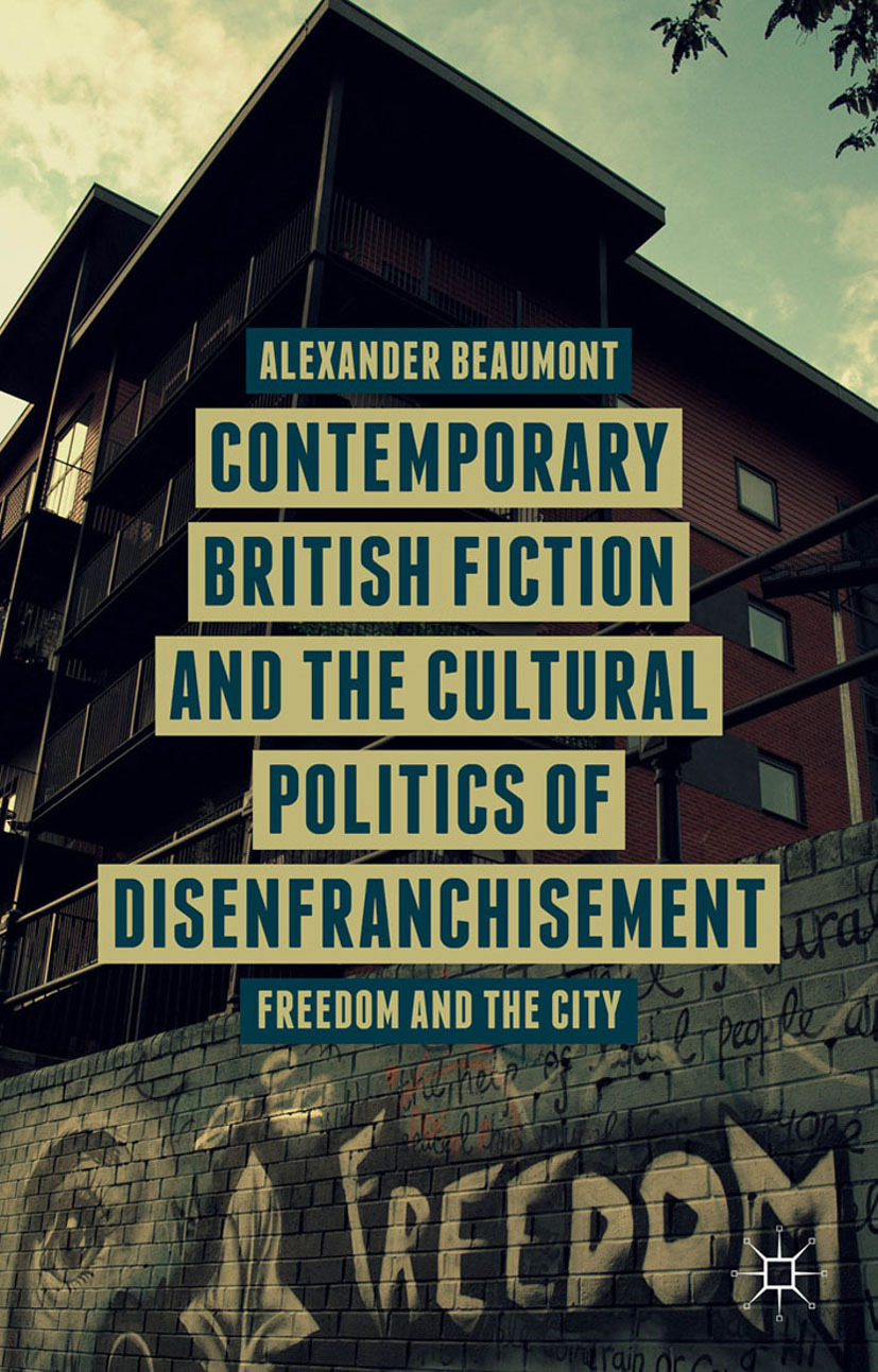 Beaumont, Alexander - Contemporary British Fiction and the Cultural Politics of Disenfranchisement, ebook
