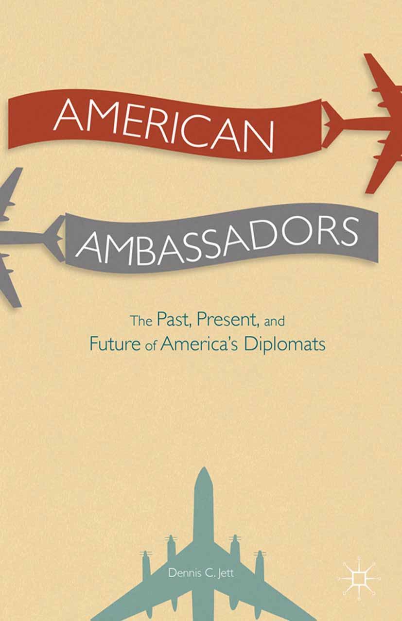 Jett, Dennis C - American Ambassadors The Past, Present, and Future of America's Diplomats, ebook