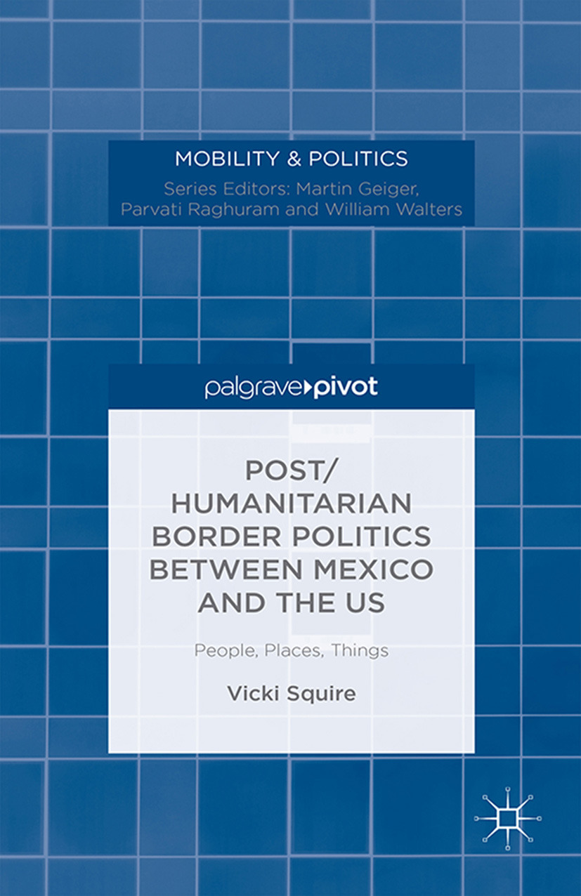 Squire, Vicki - Post/Humanitarian Border Politics between Mexico and the US: People, Places, Things, e-kirja
